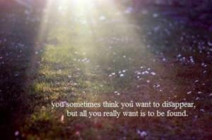 you-sometimes-think-you-want-to-disappear-but-all-you-really-want-is-to-be-found